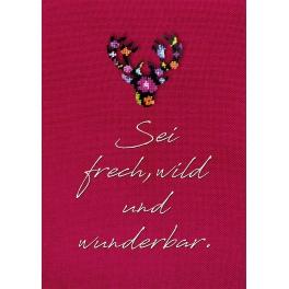 Sei frech, wild und wunderbar.